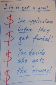 1 tip to get a grant. See applications before they get funded. You decide who gets the money.