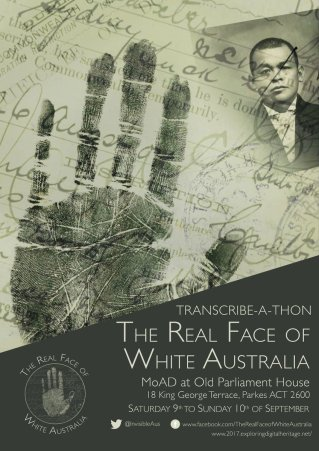 Poster for the Real Face of White Australia Transcribe-a-thon MoAD at Old Parliament House 9-10 September 2017, showing a handprint, an identity photo and a bureaucratic form in the background.